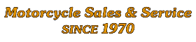 Motorcycle Sales & Service Since 1970